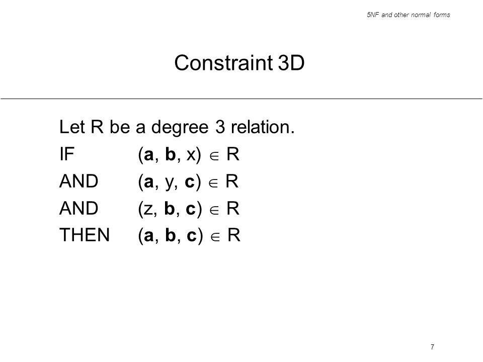 Constraint 3D Let R be a degree 3 relation. IF (a, b, x)  R