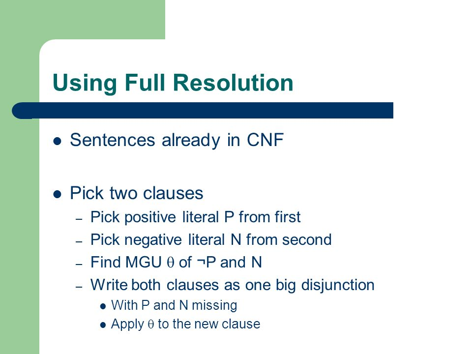 Using Full Resolution Sentences already in CNF Pick two clauses