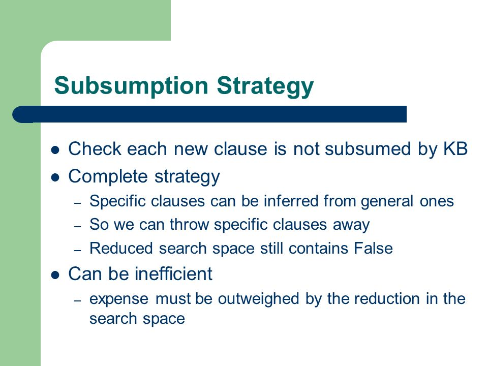 Subsumption Strategy Check each new clause is not subsumed by KB