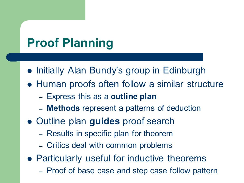 Proof Planning Initially Alan Bundy's group in Edinburgh