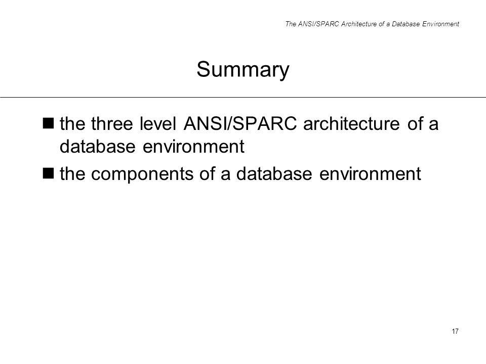 Summary the three level ANSI/SPARC architecture of a database environment.