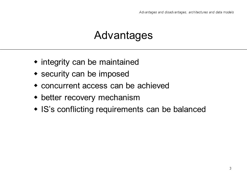 Advantages integrity can be maintained security can be imposed