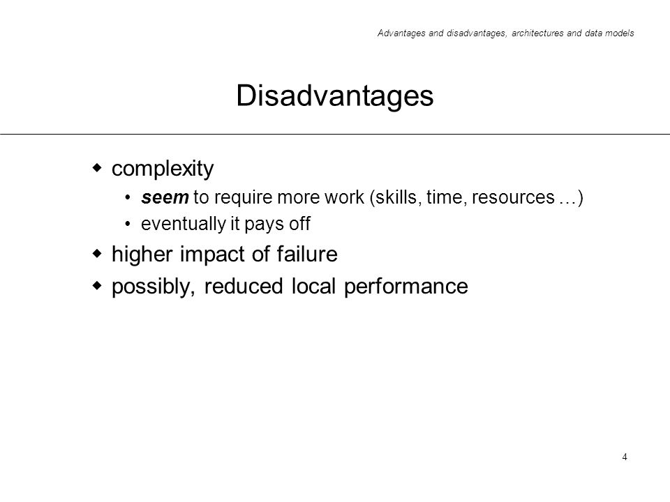 Disadvantages complexity higher impact of failure