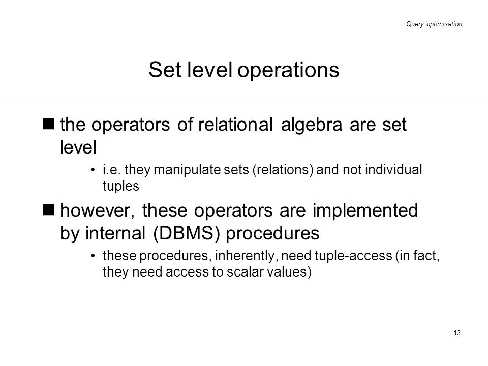 Set level operations the operators of relational algebra are set level