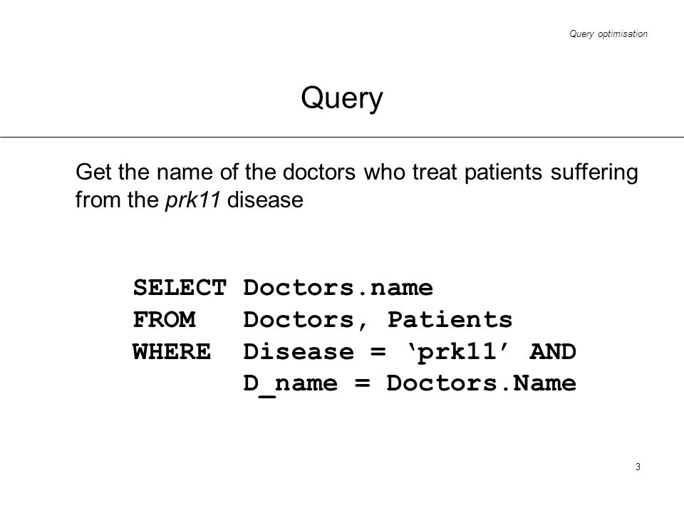 Query SELECT Doctors.name FROM Doctors, Patients