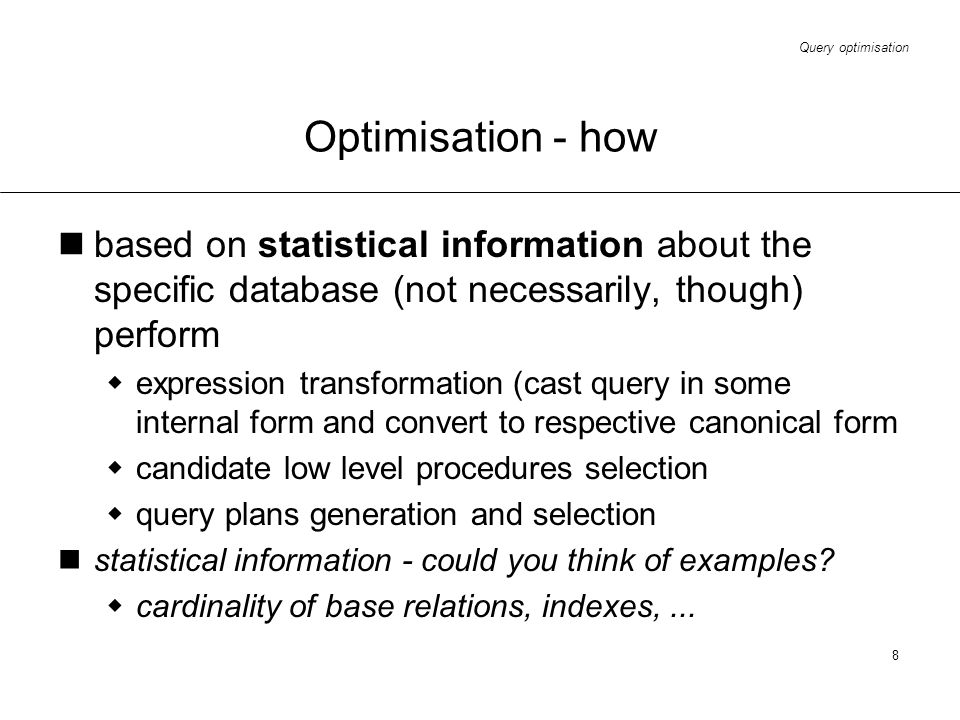 Optimisation - how based on statistical information about the specific database (not necessarily, though) perform.