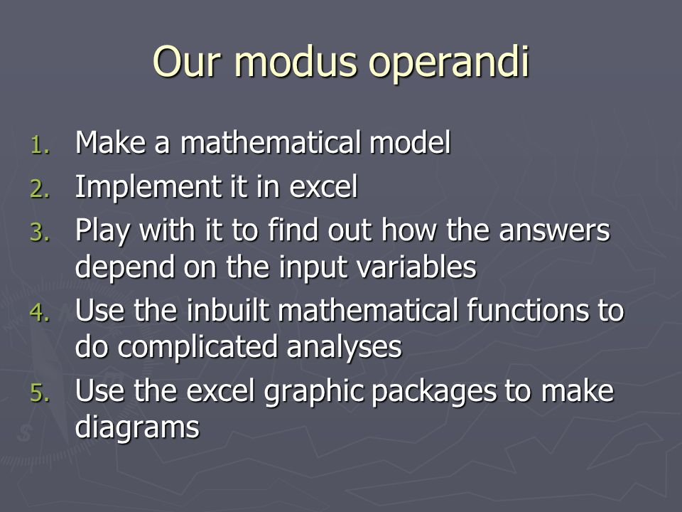 Our modus operandi Make a mathematical model Implement it in excel