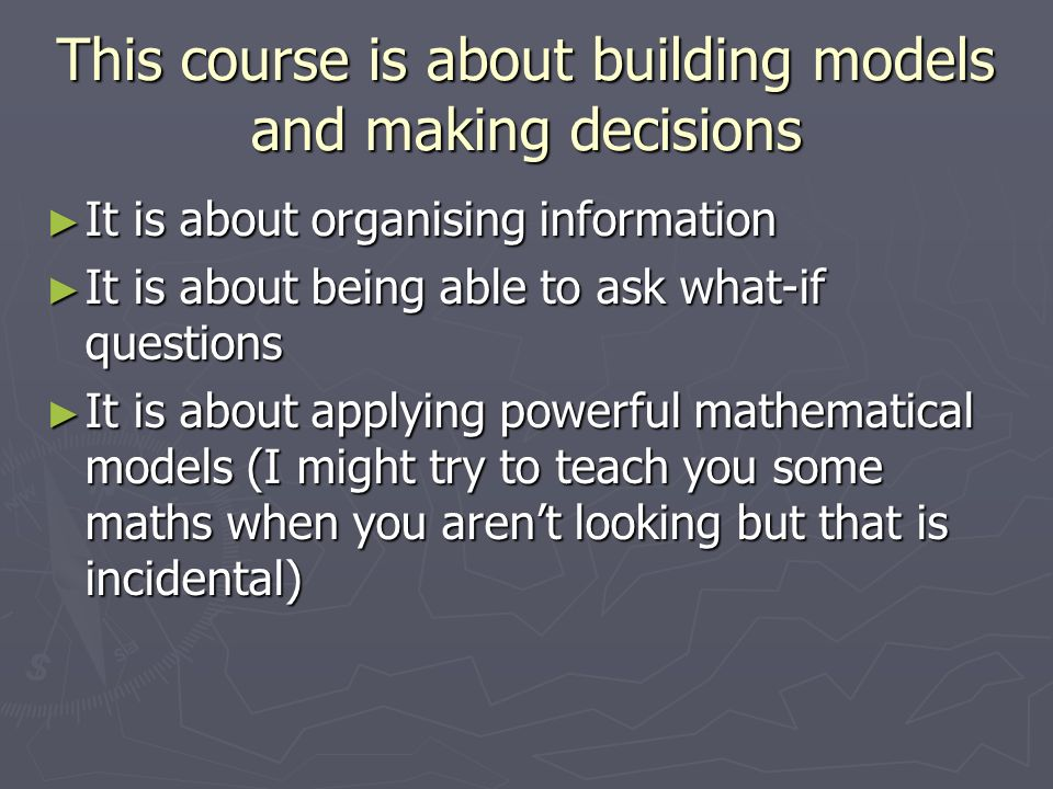 This course is about building models and making decisions