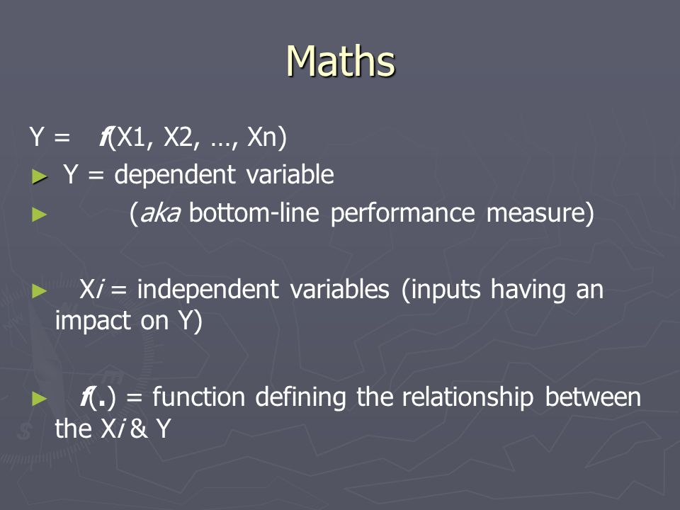 Maths Y = f(X1, X2, …, Xn) Y = dependent variable