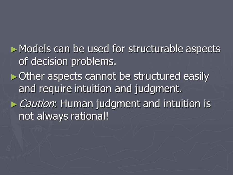Models can be used for structurable aspects of decision problems.