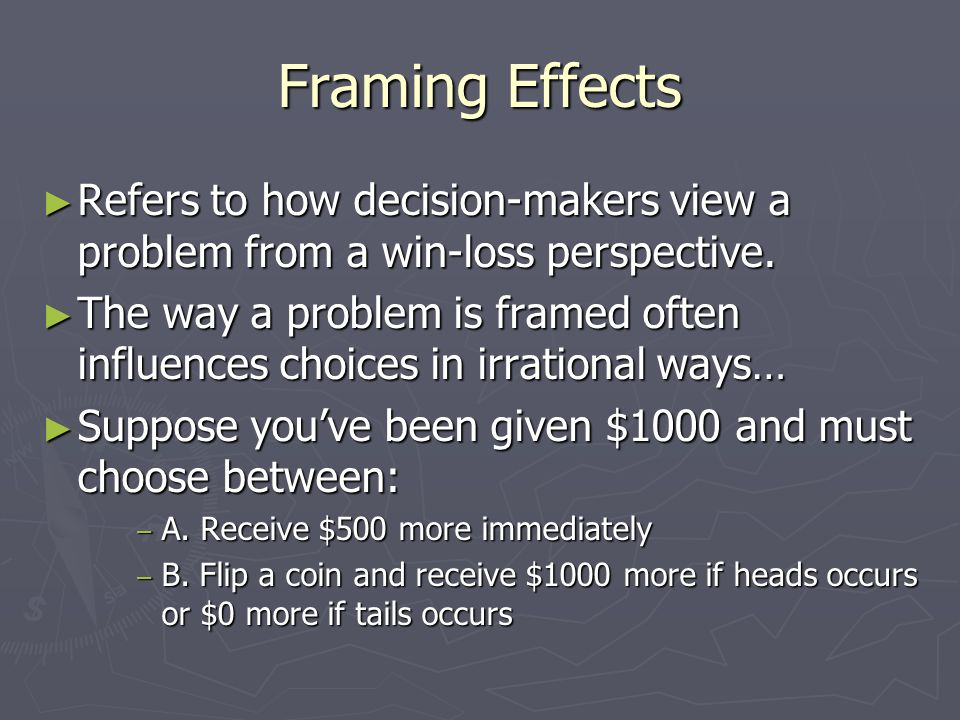 Framing Effects Refers to how decision-makers view a problem from a win-loss perspective.