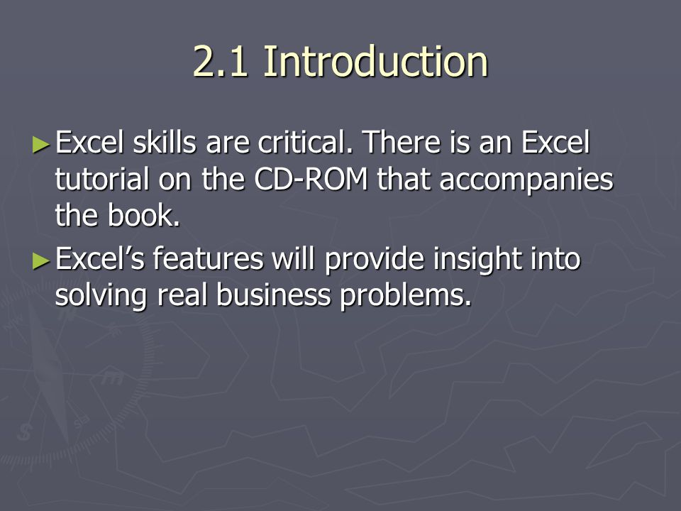 2.1 Introduction Excel skills are critical. There is an Excel tutorial on the CD-ROM that accompanies the book.
