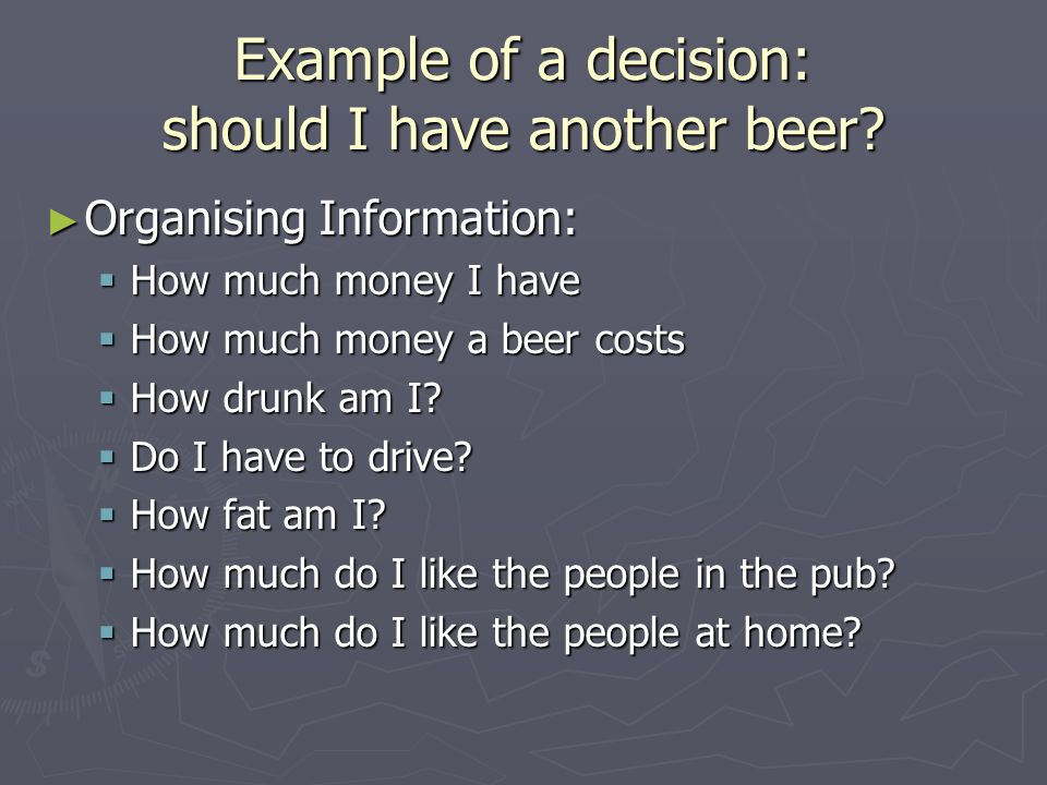 Example of a decision: should I have another beer