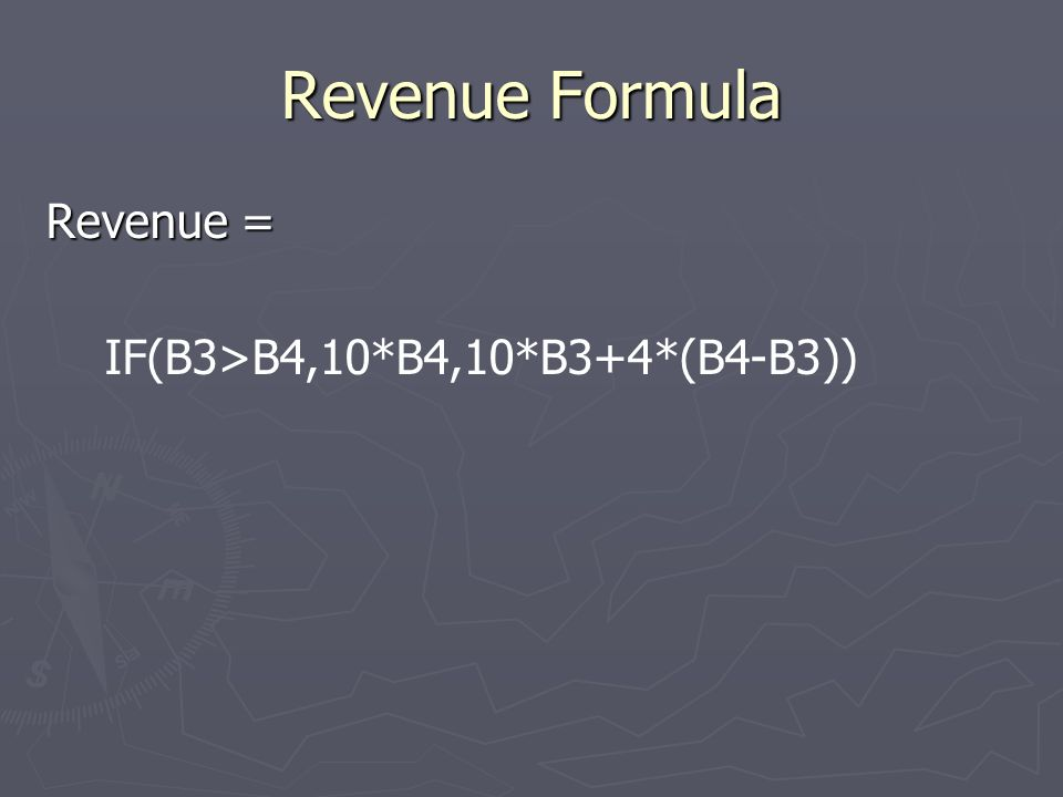 Revenue Formula Revenue = IF(B3>B4,10*B4,10*B3+4*(B4-B3))