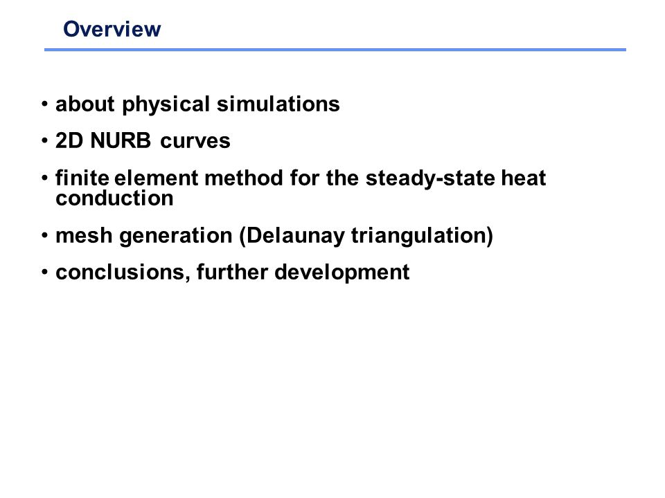 Overview about physical simulations. 2D NURB curves. finite element method for the steady-state heat conduction.