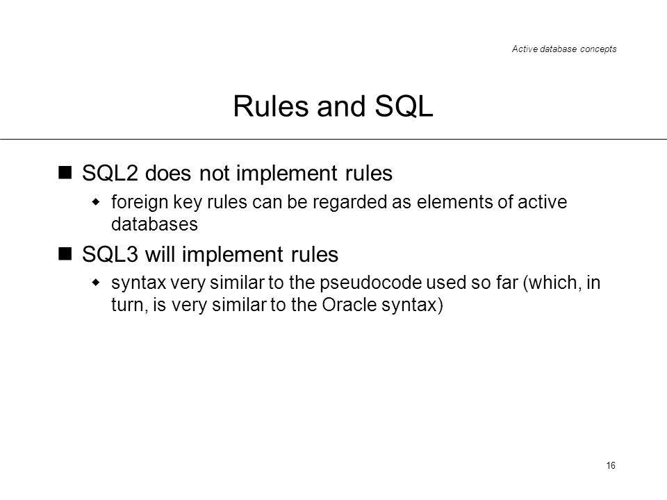 Rules and SQL SQL2 does not implement rules SQL3 will implement rules