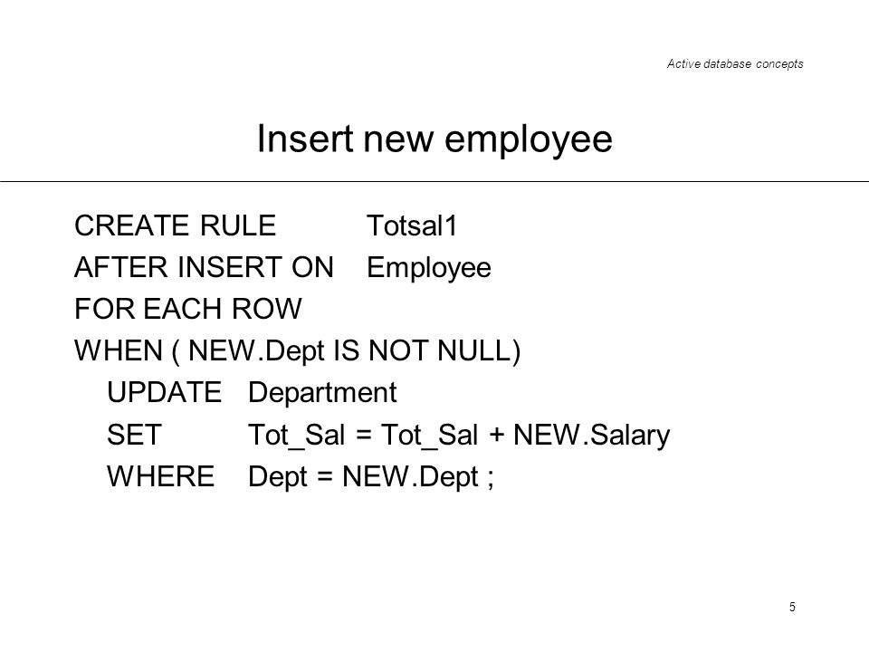 Insert new employee CREATE RULE Totsal1 AFTER INSERT ON Employee