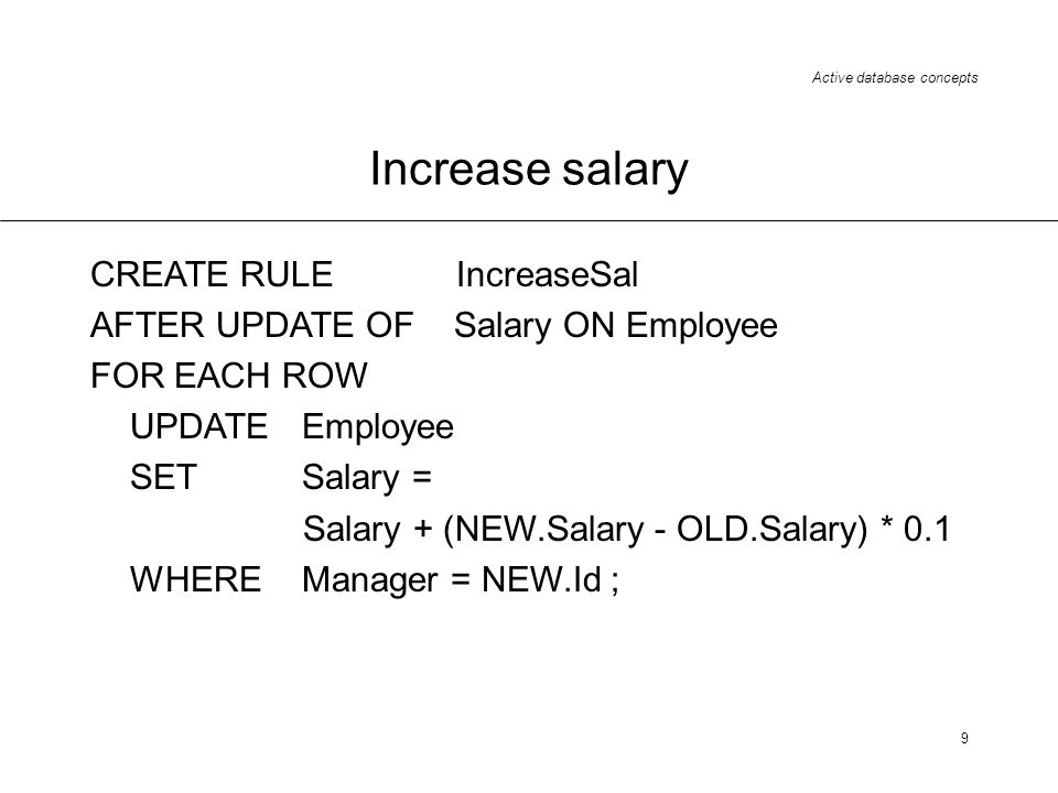 Increase salary CREATE RULE IncreaseSal