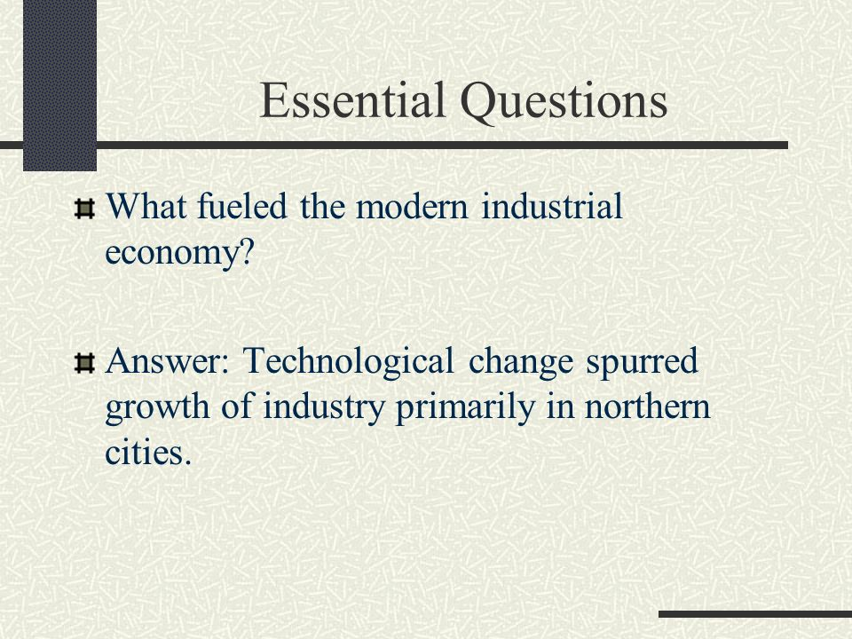 Essential Questions What fueled the modern industrial economy