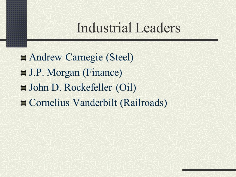 Industrial Leaders Andrew Carnegie (Steel) J.P. Morgan (Finance)