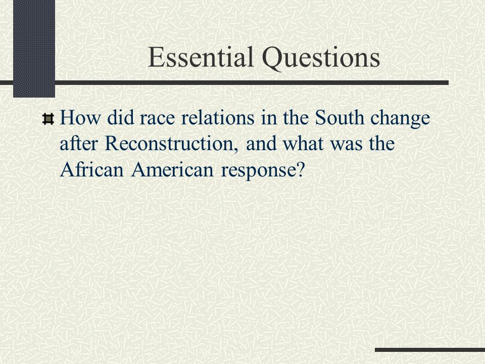Essential Questions How did race relations in the South change after Reconstruction, and what was the African American response