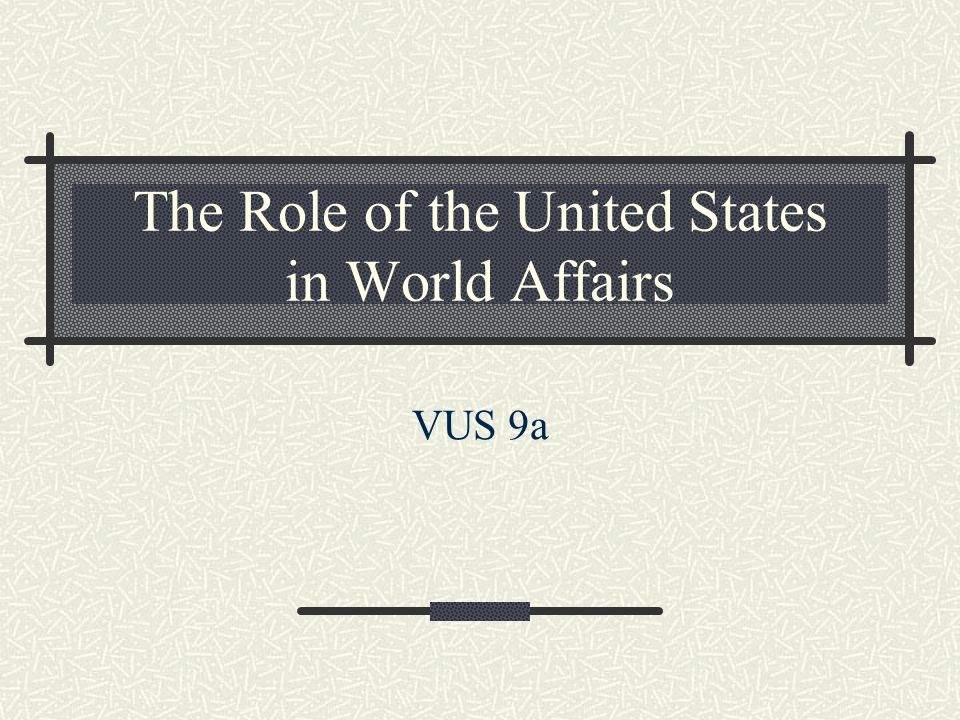 The Role of the United States in World Affairs