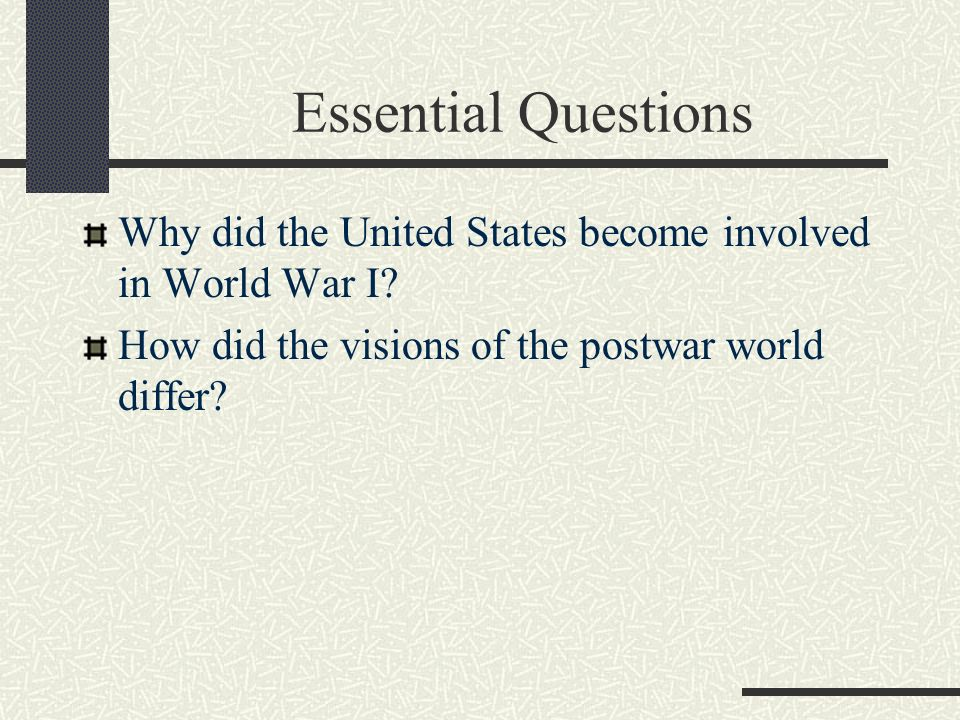 Essential Questions Why did the United States become involved in World War I.