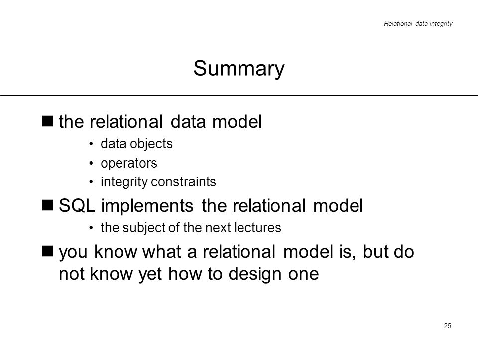 Summary the relational data model SQL implements the relational model
