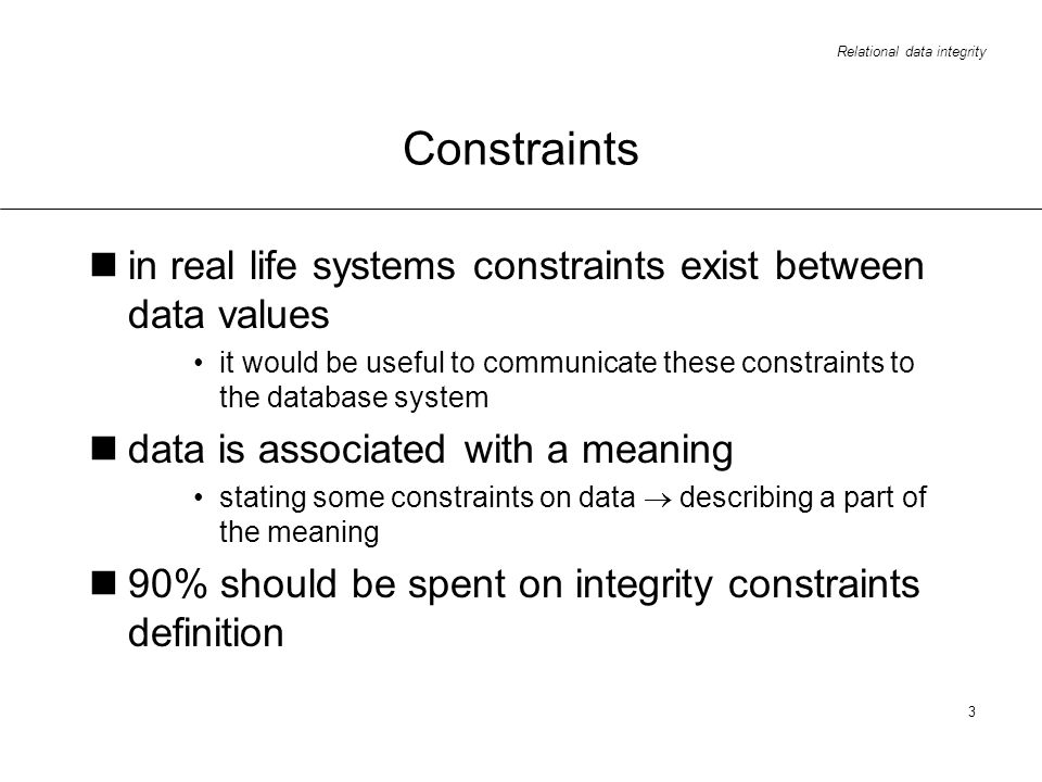 Constraints in real life systems constraints exist between data values