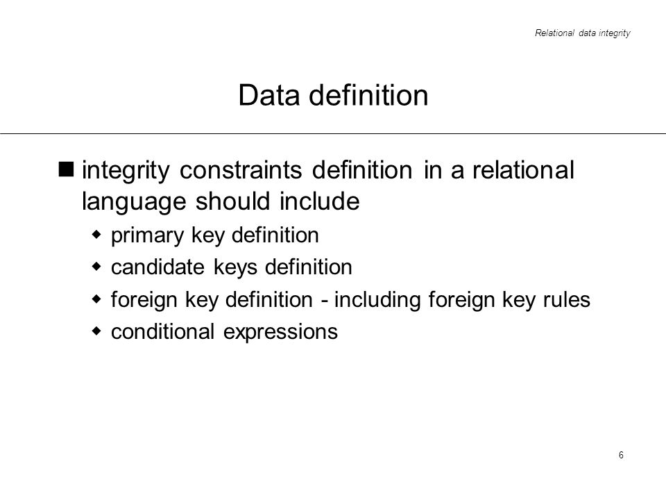 Data definition integrity constraints definition in a relational language should include. primary key definition.
