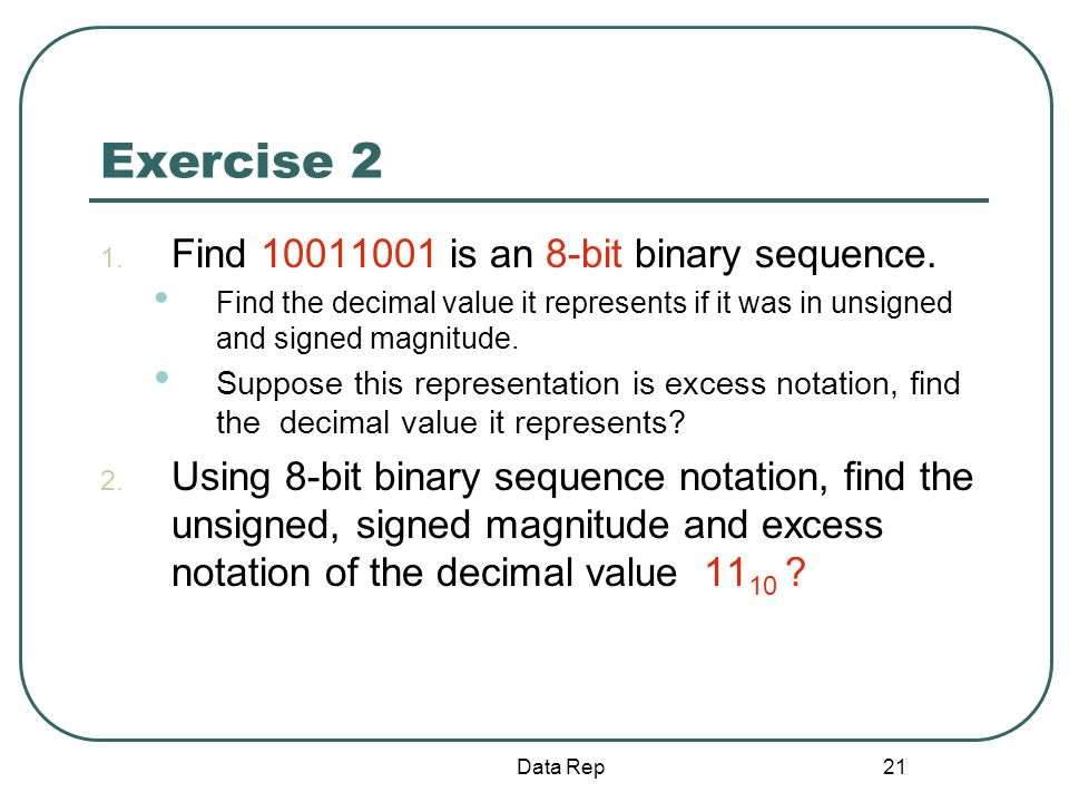 Exercise 2 Find 10011001 is an 8-bit binary sequence.