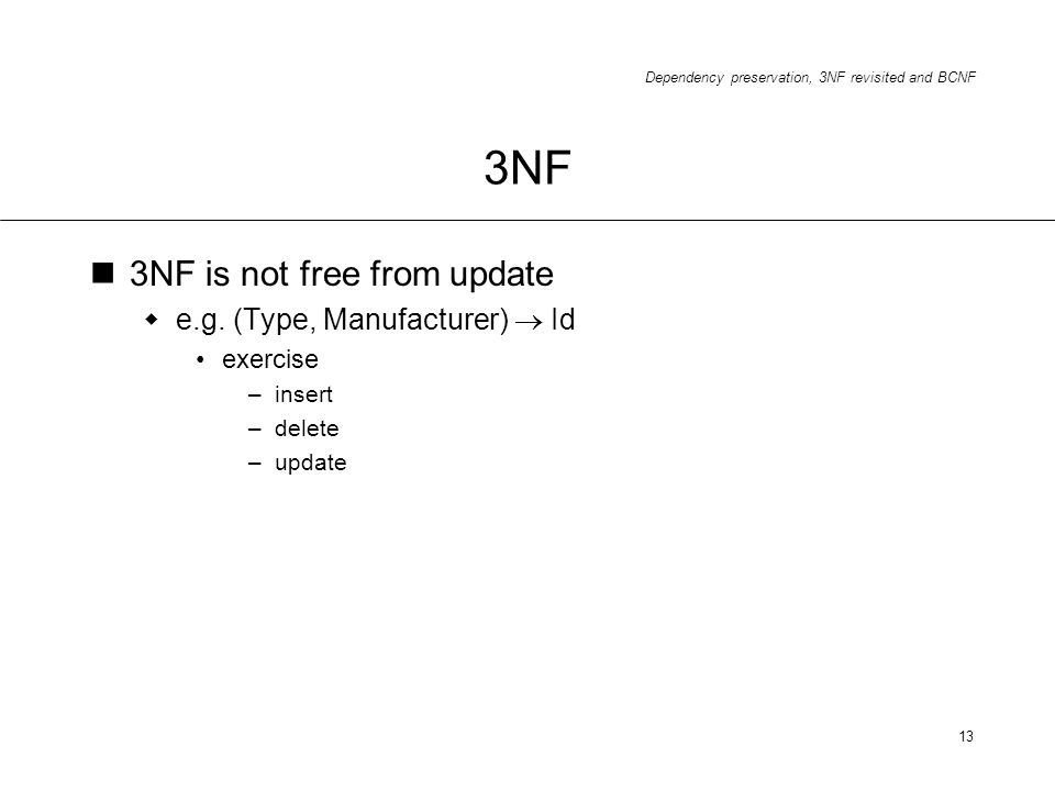 3NF 3NF is not free from update e.g. (Type, Manufacturer)  Id
