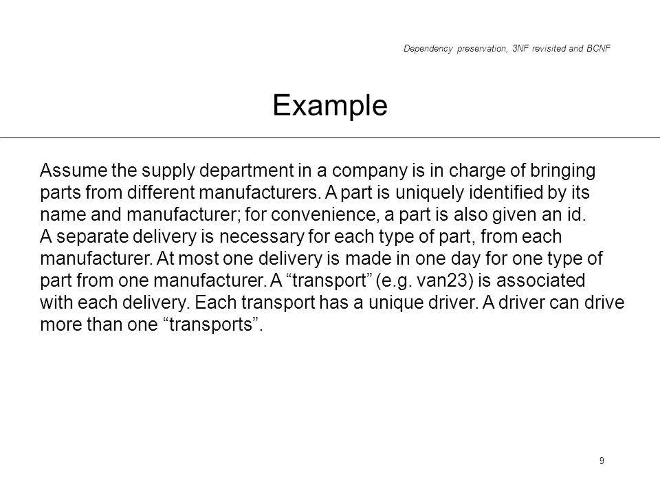 Example Assume the supply department in a company is in charge of bringing. parts from different manufacturers. A part is uniquely identified by its.