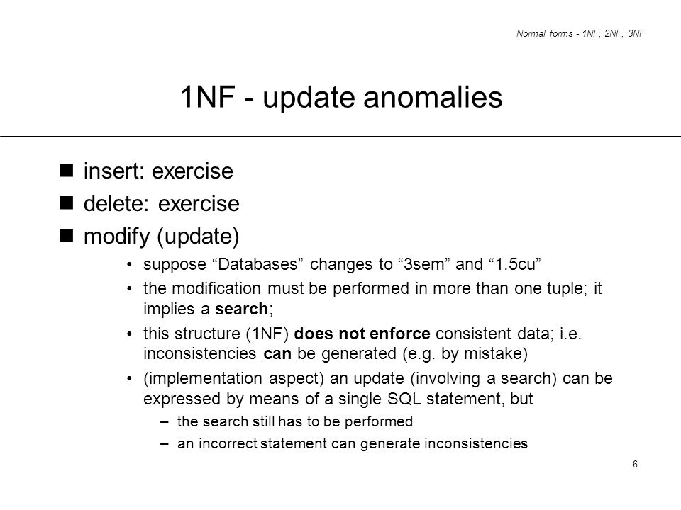 1NF - update anomalies insert: exercise delete: exercise
