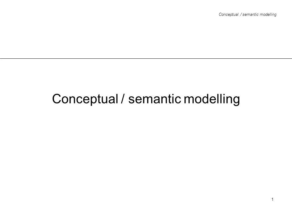 Conceptual / semantic modelling