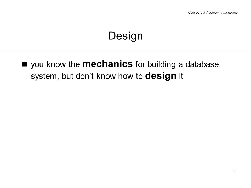 Design you know the mechanics for building a database system, but don't know how to design it