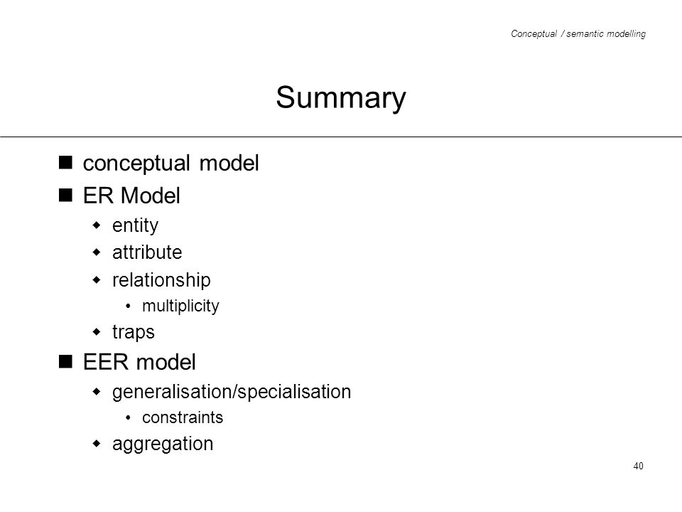 Summary conceptual model ER Model EER model entity attribute
