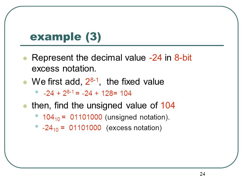 example (3) Represent the decimal value -24 in 8-bit excess notation.
