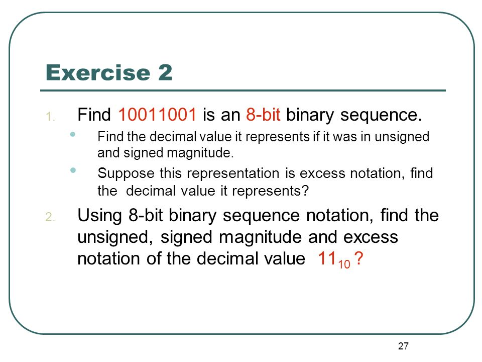 Exercise 2 Find is an 8-bit binary sequence.