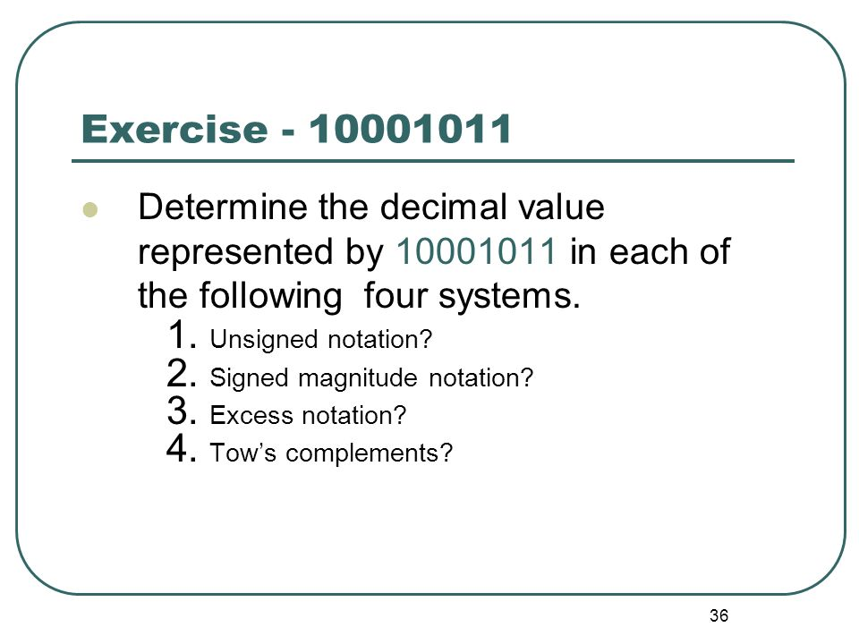 Exercise Determine the decimal value represented by in each of the following four systems.