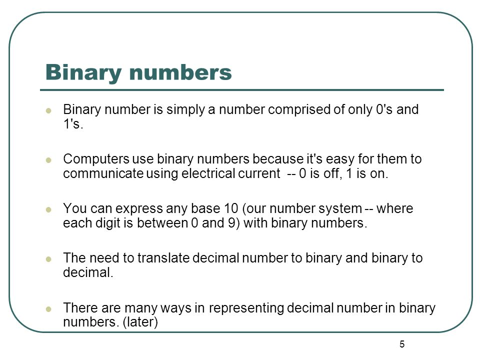 Binary numbers Binary number is simply a number comprised of only 0 s and 1 s.
