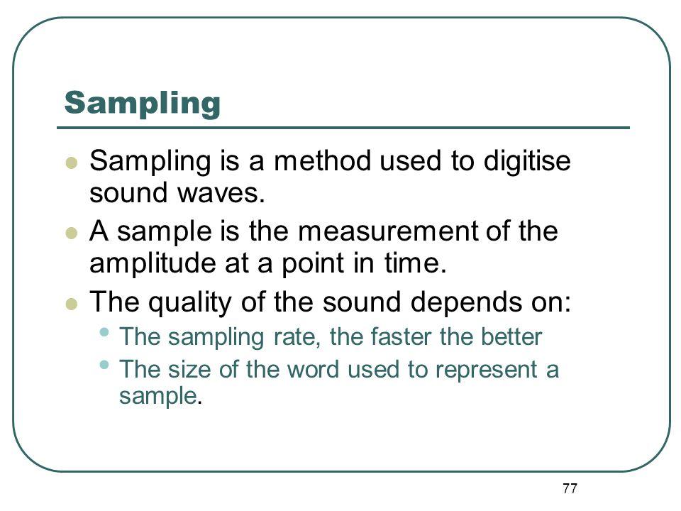 Sampling Sampling is a method used to digitise sound waves.