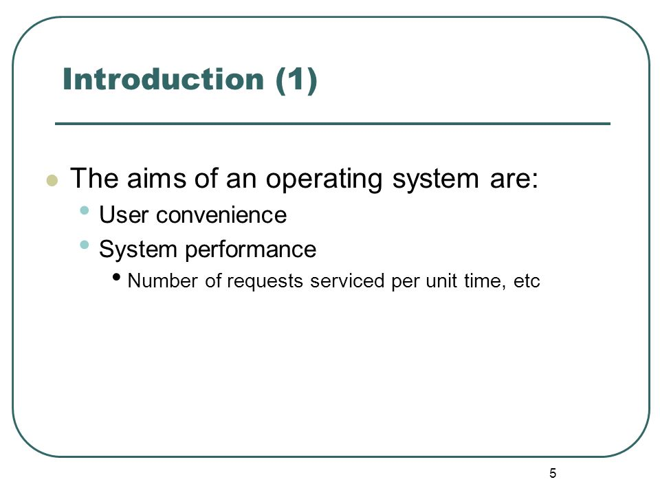Introduction (1) The aims of an operating system are: User convenience