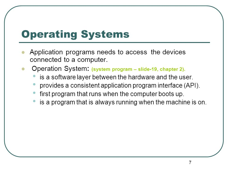 Operating Systems Application programs needs to access the devices connected to a computer.