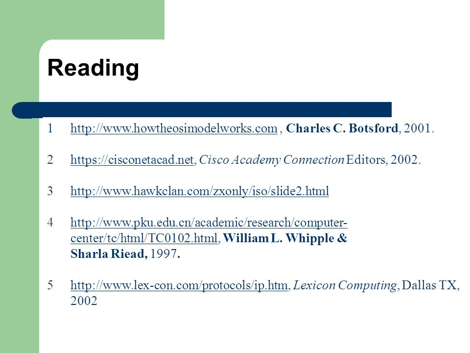 Reading http://www.howtheosimodelworks.com , Charles C. Botsford, 2001. https://cisconetacad.net, Cisco Academy Connection Editors, 2002.