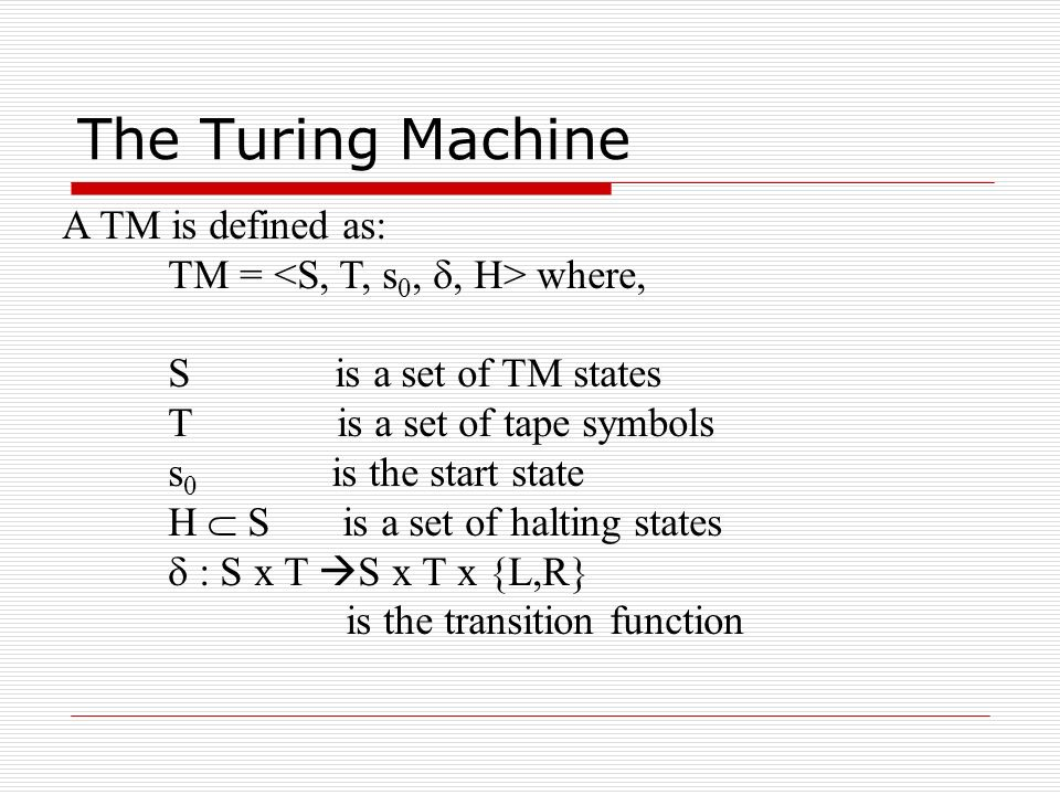 The Turing Machine A TM is defined as:
