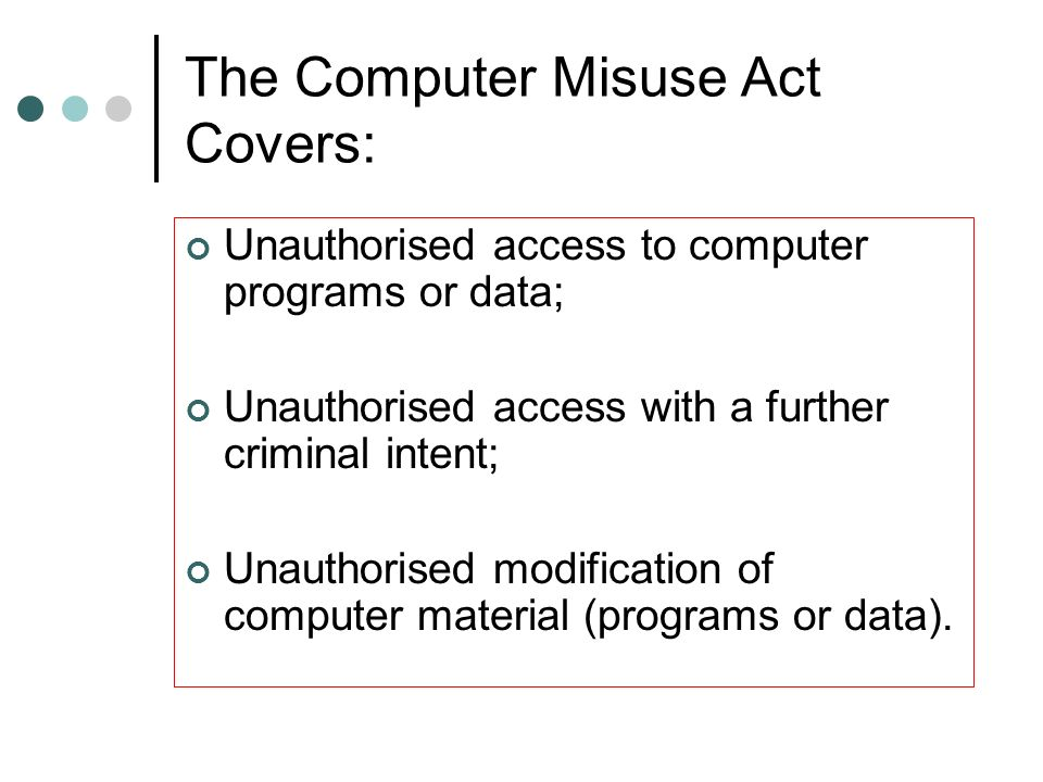 The Computer Misuse Act Covers: