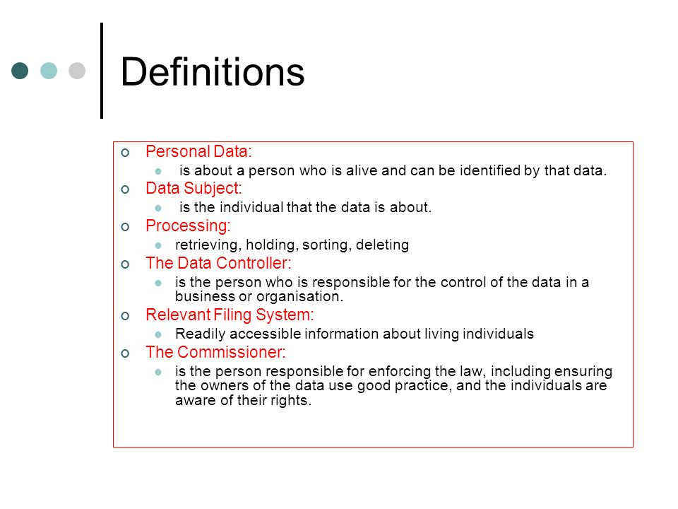 Definitions Personal Data: Data Subject: Processing:
