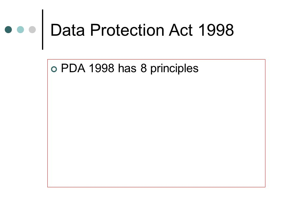 Data Protection Act 1998 PDA 1998 has 8 principles