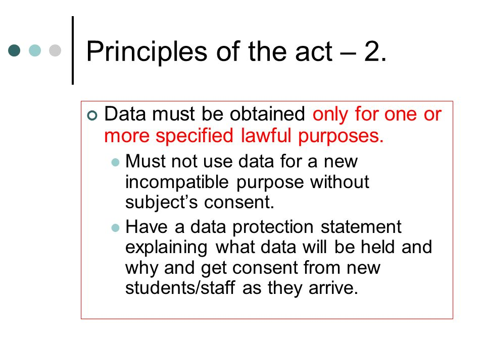 Principles of the act – 2. Data must be obtained only for one or more specified lawful purposes.